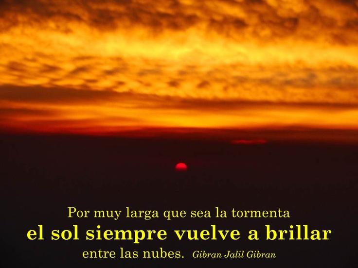 ... el sol siempre vuelve a brillar.  ( tomado de www.frasesypensamientos.com.ar)
