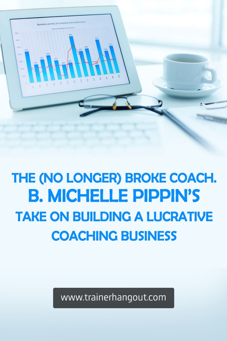 B. Michelle Pippin, the author of The (No Longer) Broke Coach talks about building a lucrative six figure coaching business.