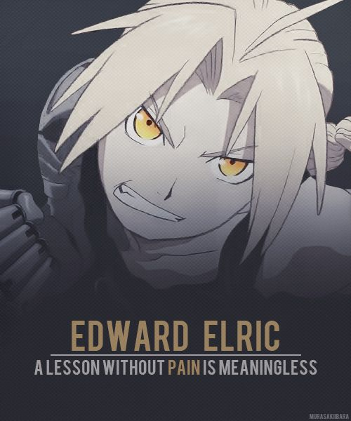 That's because no one can gain without sacrificing something. But by enduring that pain and overcoming it, he shall obtain a powerful, unmatched heart. A fullmetal heart.