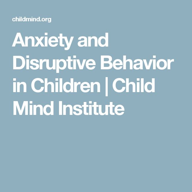 How Anxiety Leads to Disruptive Behavior  Anxiety and Disruptive Behavior in Children | Child Mind Institute