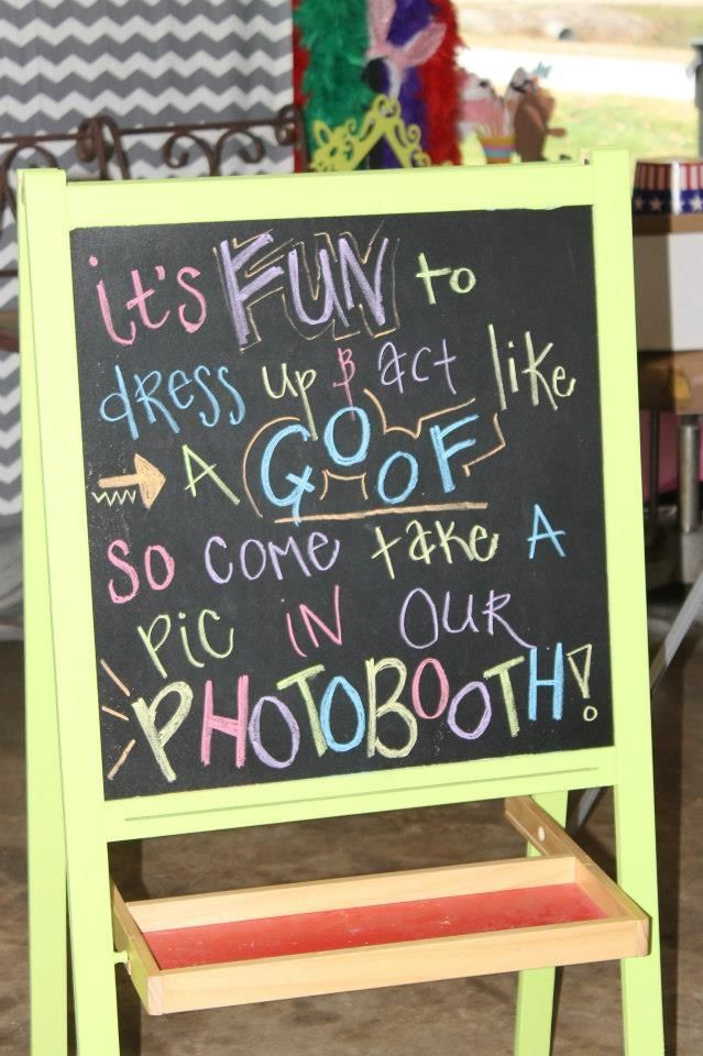 Want to set up a makeshift Photobooth and love this sign. ALY to do chalk writing once I find easel to write on?