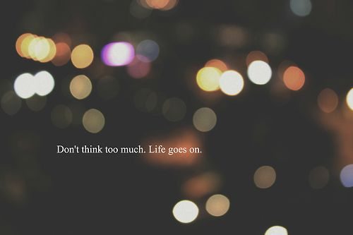 inspiring hipster quotes | hipster tumblr hipster quotes life goes on pathetic bokeh beatricee
