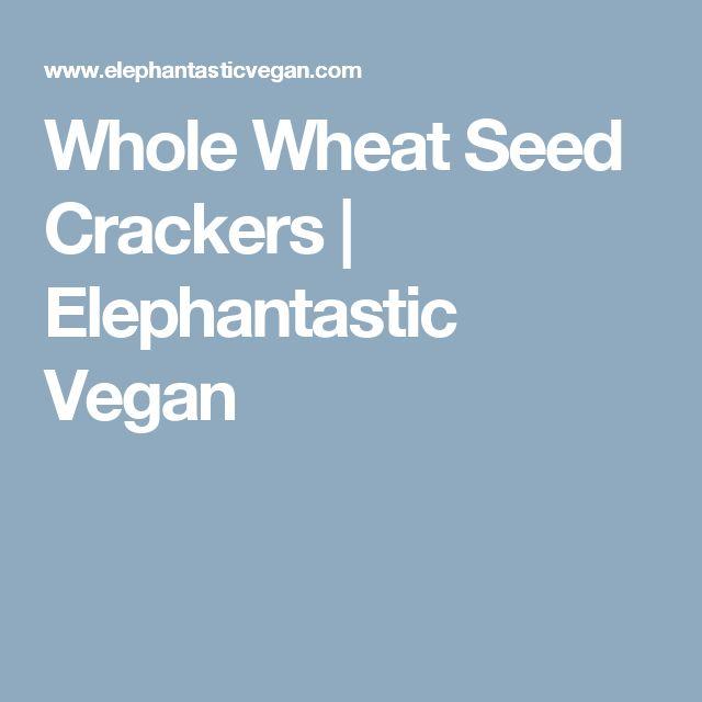Whole Wheat Seed Crackers   Elephantastic Vegan