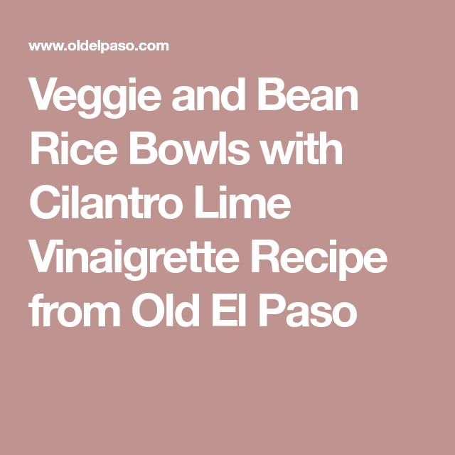 Veggie and Bean Rice Bowls with Cilantro Lime Vinaigrette Recipe from Old El Paso
