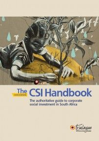 CSI Handbook 2013 for R220.00: The core of the 2013 CSI Handbook, our 16th edition, will be the analysis of the research that we run with more than 100 companies and 200 NPOs. In it, we reveal trends around funding flows, sector-level investment, development practice, monitoring and evaluation practice, and communicating and reporting on activities, among other topics relevant to the sector.