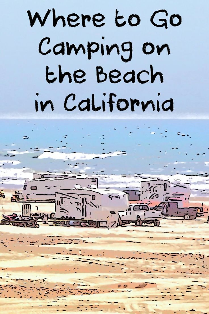 Places to go camping on the beach in California, not near the beach or across the street from it.