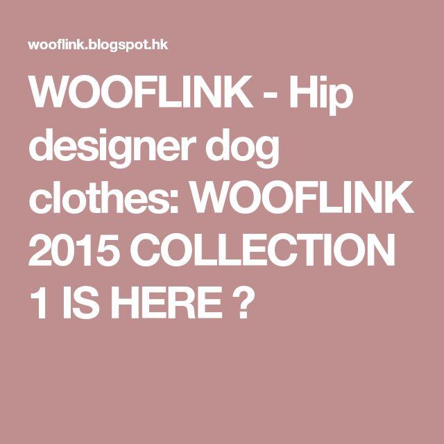 WOOFLINK - Hip designer dog clothes: WOOFLINK 2015 COLLECTION 1 IS HERE ♥