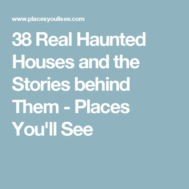 38 Real Haunted Houses and the Stories behind Them - Places You'll See