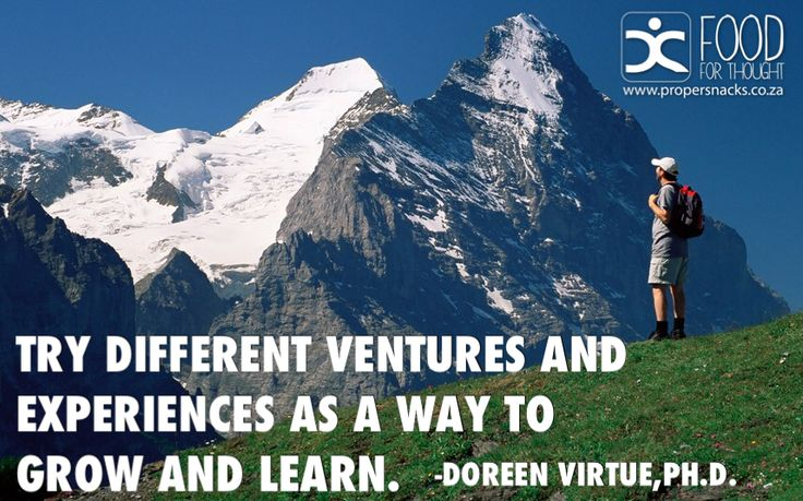 Try different ventures and experiences as a way to grow and learn