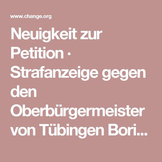 Neuigkeit zur Petition · Strafanzeige gegen den Oberbürgermeister von Tübingen Boris Palmer · Change.org