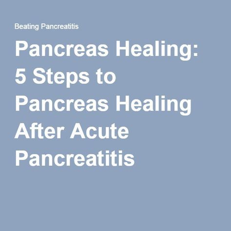 Pancreas Healing: 5 Steps to Pancreas Healing After Acute Pancreatitis