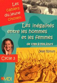 Jean Rioult - Les inégalités entre les hommes et les femmes de 1789 à nos jours - Cycle 3. https://hip.univ-orleans.fr/ipac20/ipac.jsp?session=N475589428FA0.2276&menu=search&aspect=subtab48&npp=10&ipp=25&spp=20&profile=scd&ri=31&source=%7E%21la_source&index=.GK&term=Les+in%C3%A9galit%C3%A9s+entre+les+hommes+et+les+femmes+de+1789+%C3%A0+nos+jours+&x=0&y=0&aspect=subtab48
