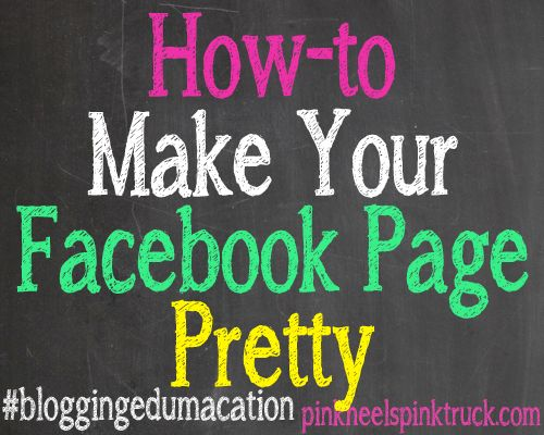 How-to Make Your Facebook Page Pretty via http://pinkheelspinktruck.com/bloggingedumacation-customize-facebook-page/ #bloggingtips #blogging101 #bloggingedumacation