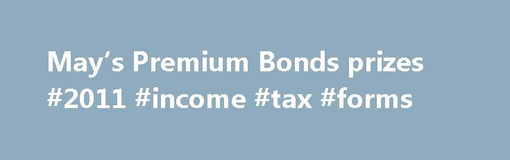 May's Premium Bonds prizes #2011 #income #tax #forms http://incom.remmont.com/mays-premium-bonds-prizes-2011-income-tax-forms/  #ns I Premium Bonds prize checker app is free to download, quick and easy to use and lets customers check if they've won a prize in the past six months Customers can also check if they have won by using the Premium Bonds prize checker on nsandi.com Unclaimed Premium Bonds prizes Across the UK there Continue Reading