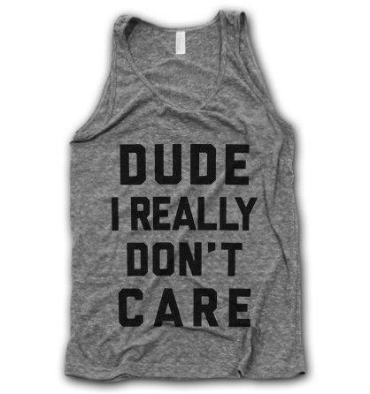 Dude I Really Don't Care Tank