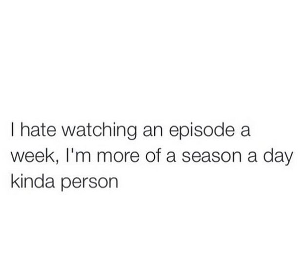 Binge-watching shows is the ONLY way you can watch anything now. | 27 Pictures That Are Way Too Real For Netflix Addicts