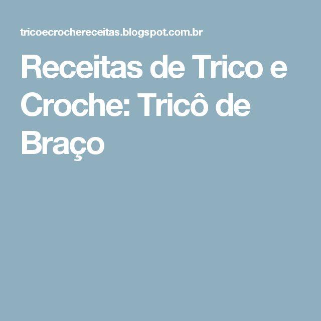 Receitas de Trico e Croche: Tricô de Braço