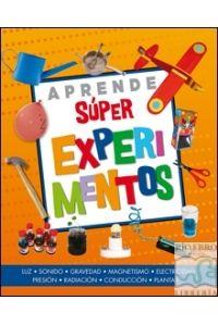 APRENDE SÚPER EXPERIMENTOS LUZ, SONIDO, GRAVEDAD, MAGNETISMO, ELECTRICIDAD, PRESIÓN, RAD - 9788428545440 - www.libreriarioebro.es