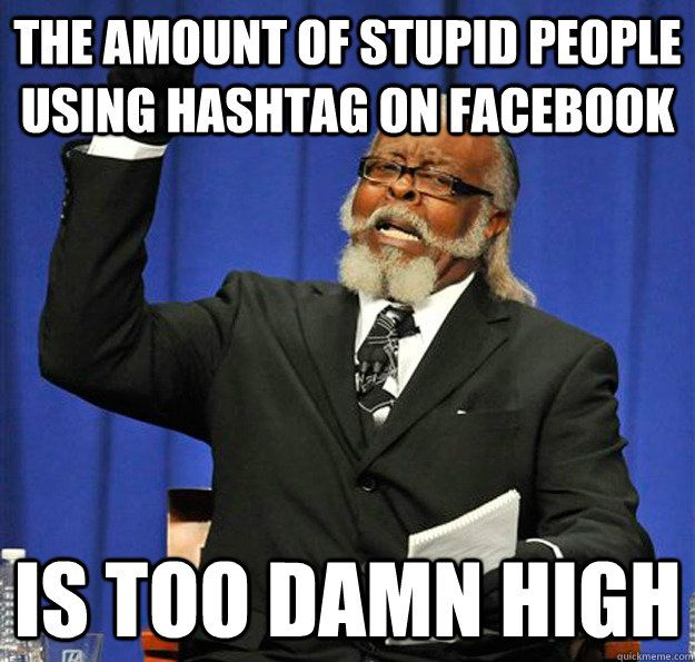 Jimmy McMillan - the amount of stupid people using hashtag on facebook is too