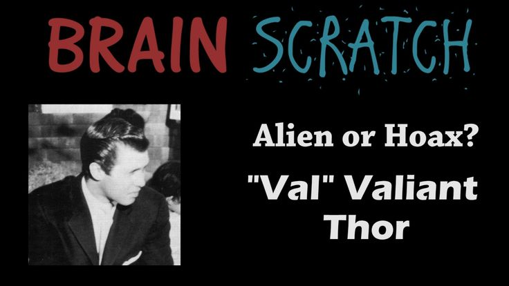 "BrainScratch: Alien or Hoax? ""Val"" Valiant Thor"