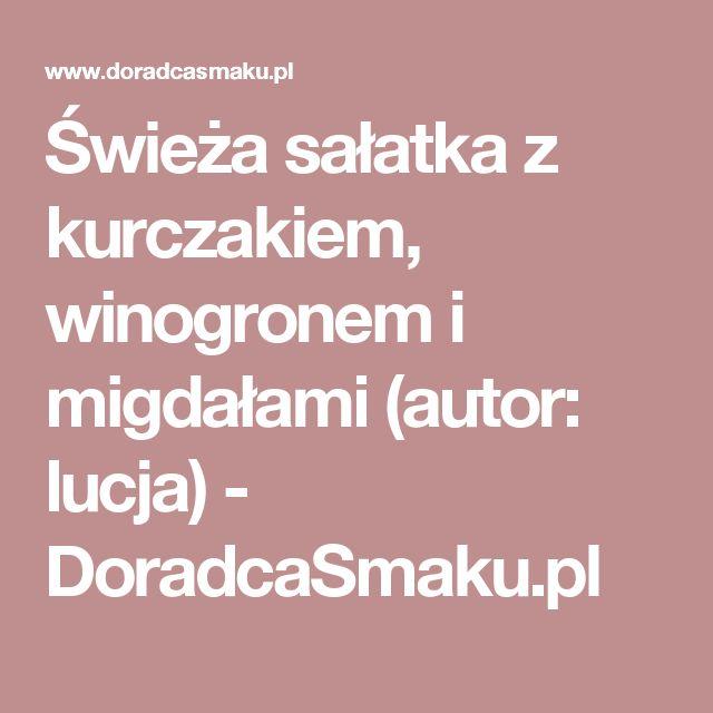 Świeża sałatka z kurczakiem, winogronem i migdałami (autor: lucja) - DoradcaSmaku.pl