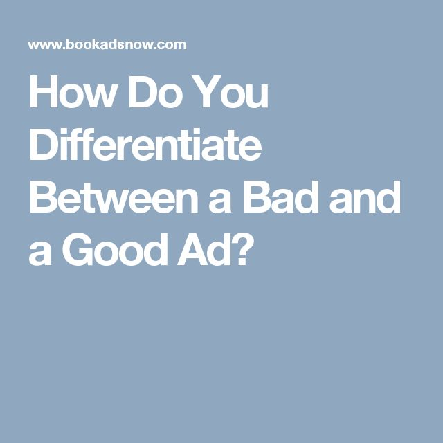 How Do You Differentiate Between a Bad and a Good Ad?