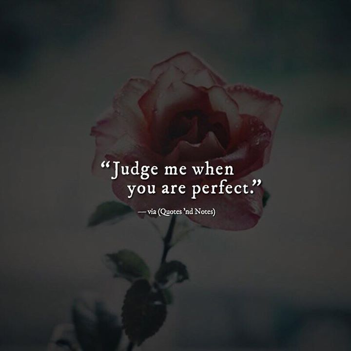 Judge me when you are perfect. via (http://ift.tt/2icpM66)