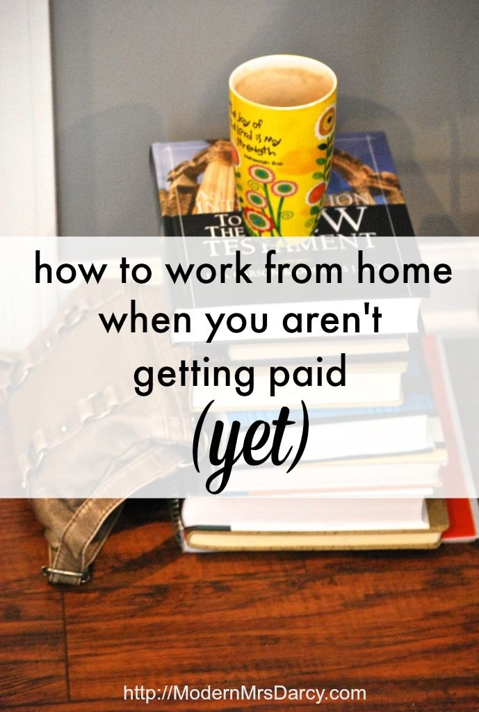How To Work At Home When You Aren T Getting Paid Yet How