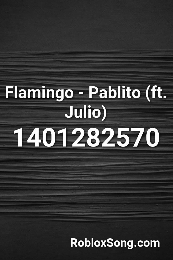 Flamingo Pablito Ft Julio Roblox Id Roblox Music Codes In