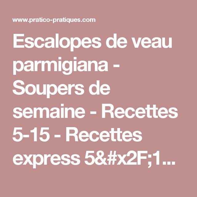 Escalopes de veau parmigiana - Soupers de semaine - Recettes 5-15 - Recettes express 5/15 - Pratico Pratique