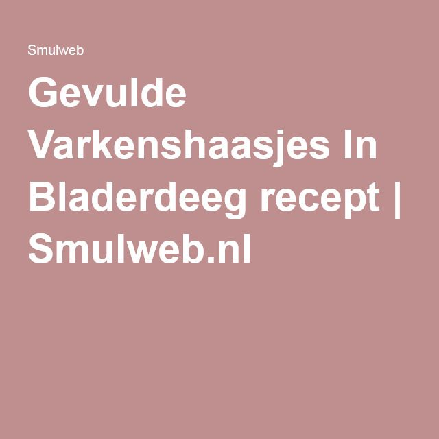 Gevulde Varkenshaasjes In Bladerdeeg recept | Smulweb.nl