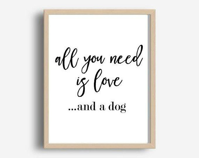 All You Need Is Love And A Dog, Printable Art, Dog Lover Print, Dog Lover Gift, Funny Quote, Wall Decor, Typography Poster, Digital Download