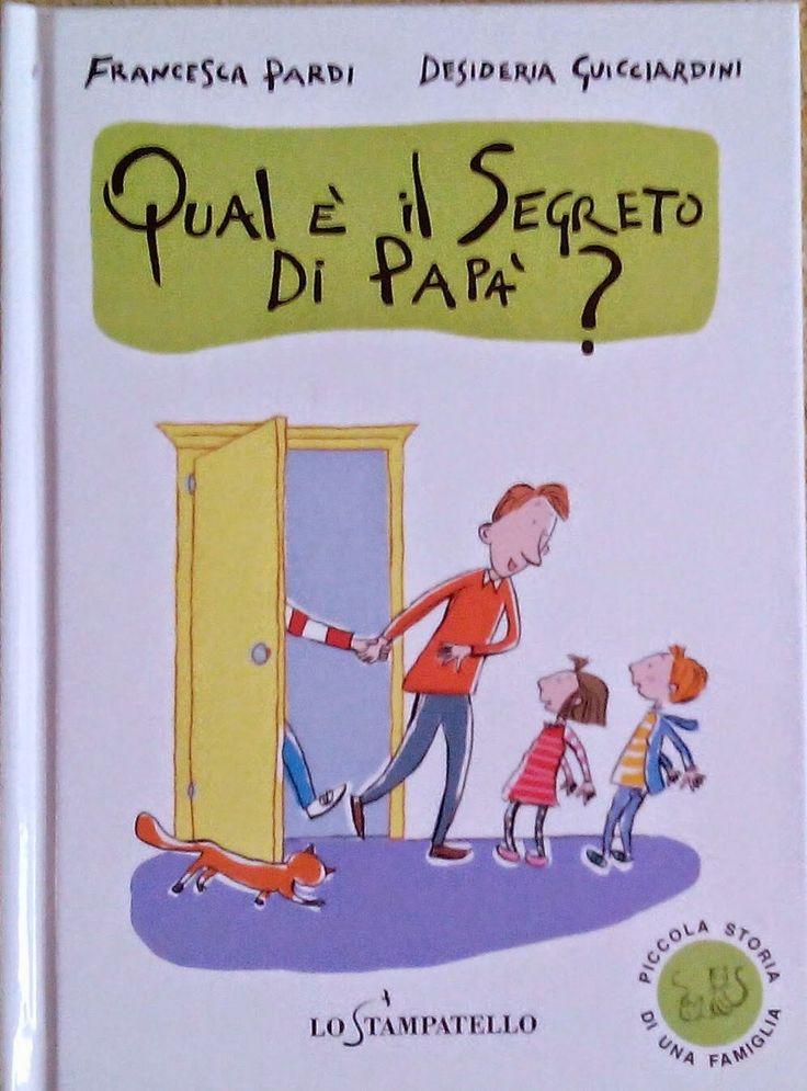 """""""Qual è il segreto di papà"""": la festa del papà è per tutti i papà perciò ecco un libro bellissimo pubblicato da Lo Stampatello per festeggiare insieme senza ipocrisie!  Libri per bambini.  Libri per la festa del papà."""