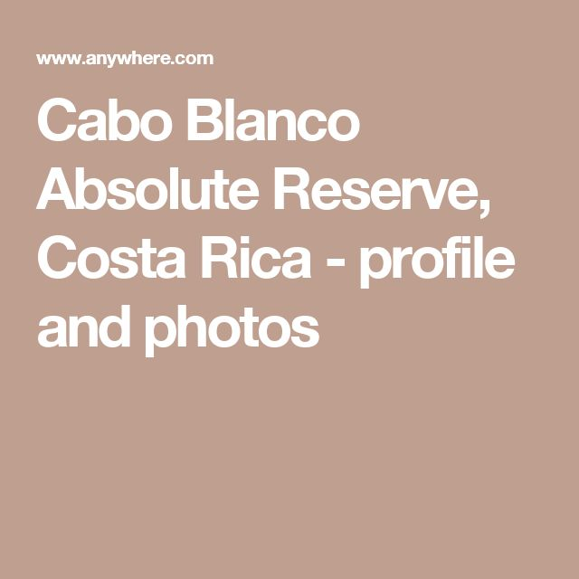 Cabo Blanco Absolute Reserve, Costa Rica - profile and photos
