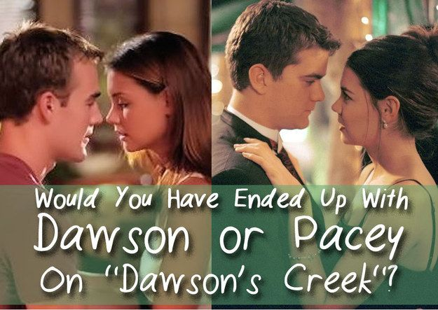 "Would You Have Ended Up With Dawson Or Pacey On ""Dawson's Creek"""