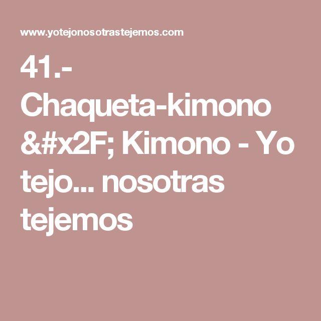 41.- Chaqueta-kimono / Kimono - Yo tejo... nosotras tejemos