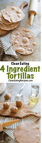 awesome 4 Ingredients Clean Eating Tortillas Recipe
