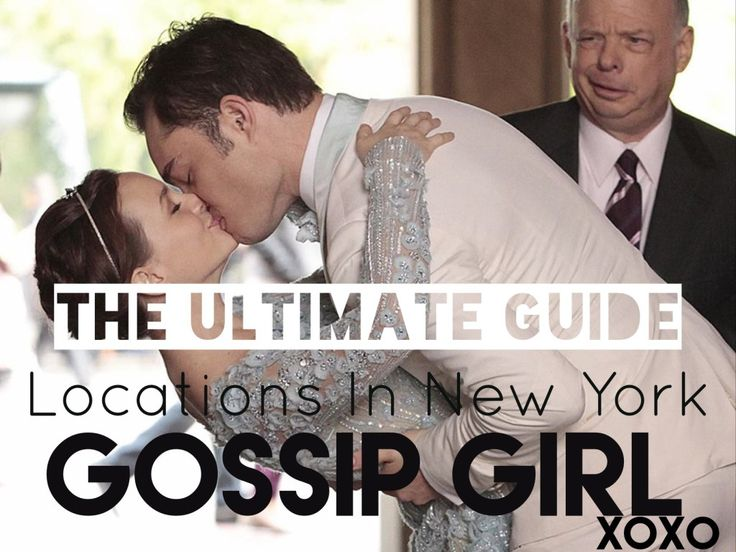 The Ultimate Locations Guide To Gossip Girl! (New York)