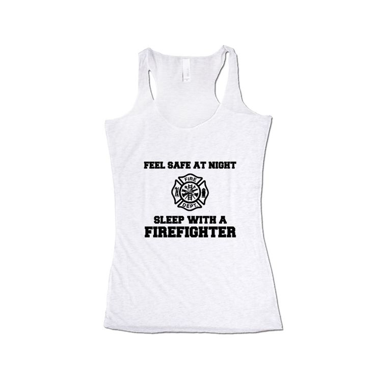 Feel Safe At Night Sleep With A Firefighter Firefighters Career Careers Job Jobs Safety Protection Profession SGAL7 Women's Racerback Tank