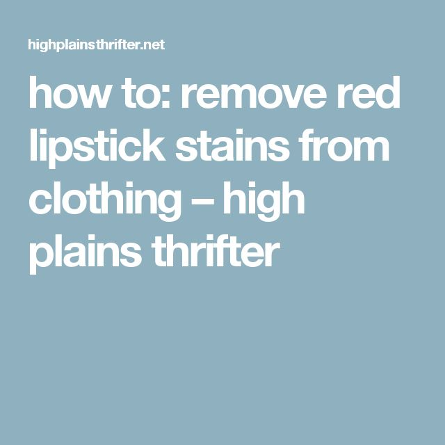 how to: remove red lipstick stains from clothing – high plains thrifter