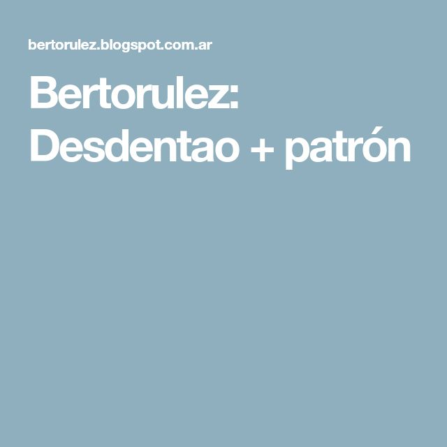 Bertorulez: Desdentao + patrón