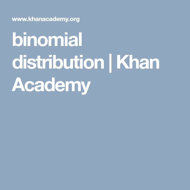 binomial distribution          | Khan Academy
