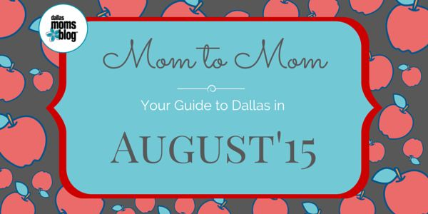 Dallas Moms in the Know :: Your Guide to Family Events in August 2015 | Dallas Moms Blog