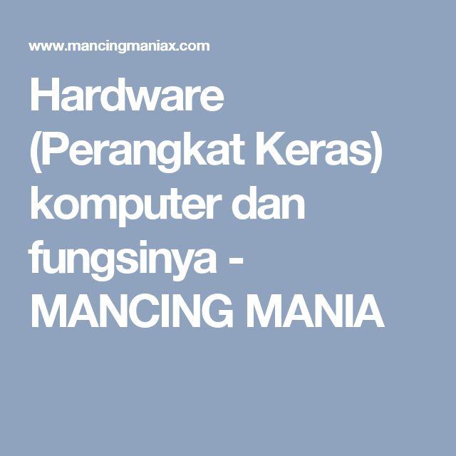 Hardware (Perangkat Keras) komputer dan fungsinya - MANCING MANIA