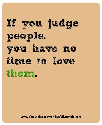 I love seeing true colors!! Judge yourself before judging others all around you!