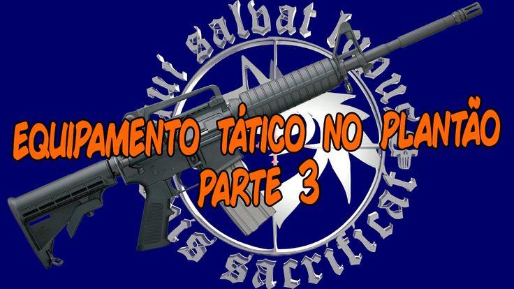 Equipamento Tático no Plantão - pt.3