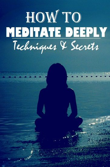 How to Meditate Deeply – Techniques and Secrets