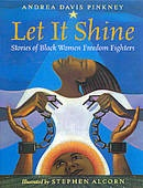 Let It Shine: Stories of Black Women Freedom Fighters is geared to upper elementary and middle school age children. Let It Shine is organized chronologically and covers the lives of ten women: Sojourner Truth, Biddy Mason, Harriet Tubman, Ida B. Wells-Barnett, Mary McLeod Bethune, Ella Josephine Baker, Dorothy Irene Height, Rosa Parks, Fannie Lou Hamer, and Shirley Chisholm.