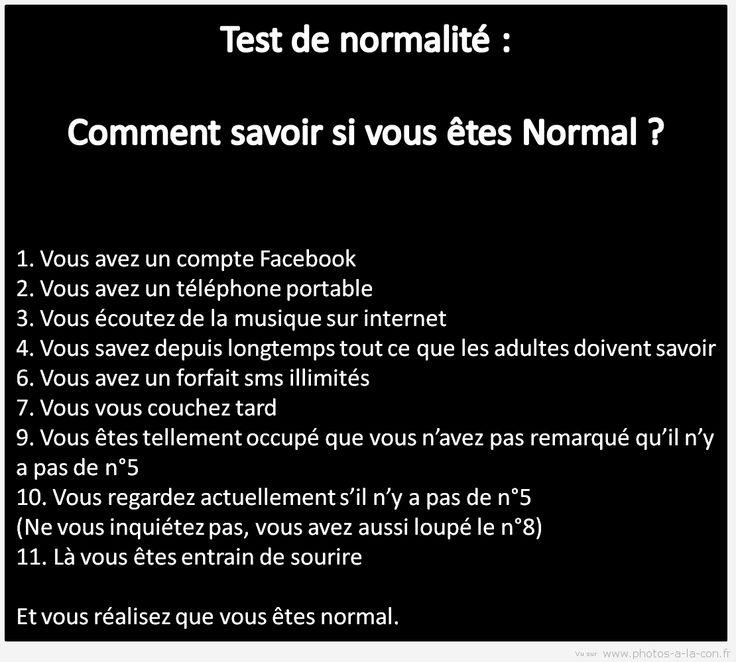 Je ne suis pas normale ... Ce test ne marche pas , je suis là normalitude incarnée !