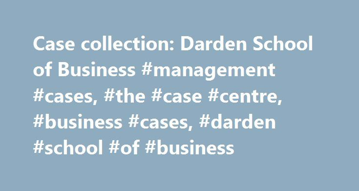 Case collection: Darden School of Business #management #cases, #the #case #centre, #business #cases, #darden #school #of #business http://puerto-rico.remmont.com/case-collection-darden-school-of-business-management-cases-the-case-centre-business-cases-darden-school-of-business/  #Darden School of Business About the Darden case collection The Darden Case Collection contains thousands of cases, technical notes, and teaching notes in both digital and text format. Darden cases generate…